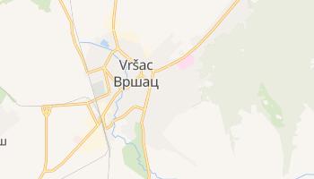 Vršac - szczegółowa mapa Google